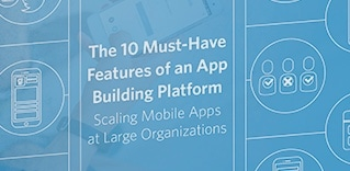 The 10 Must­-Have Features for an App Building Platform